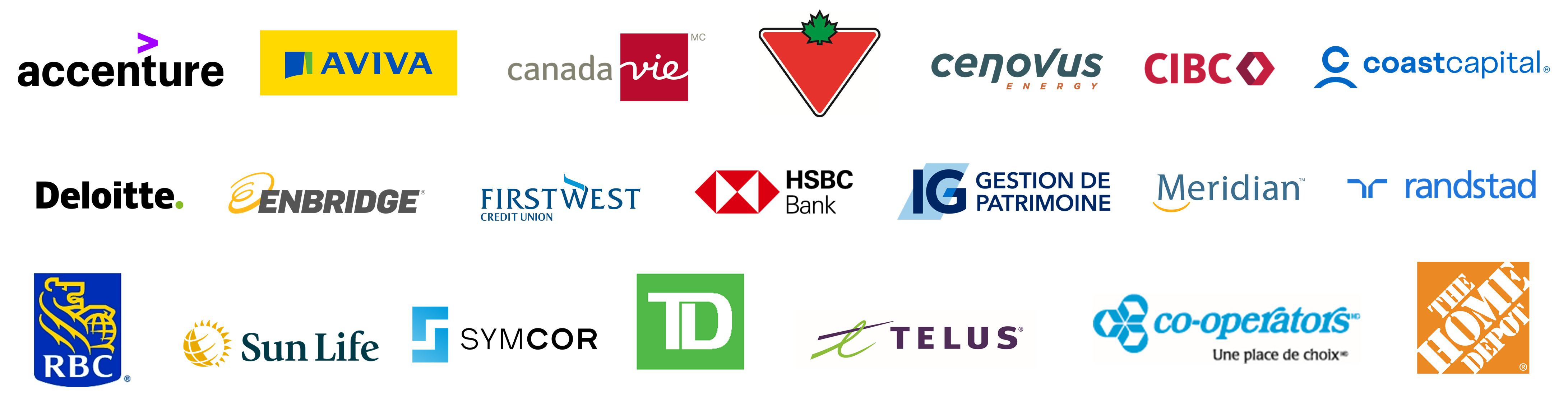 Accenture - Aviva - Canada vie- Canadian Tire - Cenovus Energy CIBC - Coast Capital - Deloitte - Enbridge - First West Credit Union HSBC Bank - IG gestion de patrimoine- Meridian - Randstad - RBC Sun Life- Symcor - TD- Telus - The Co-operators- The Home Depot