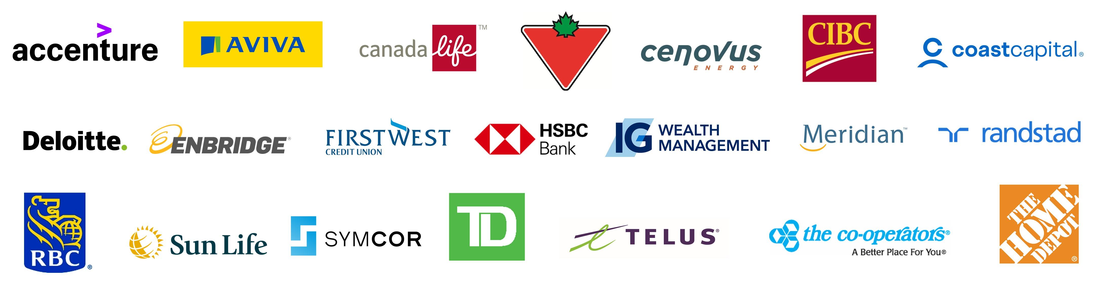 Accenture - Aviva - Canada Life - Canadian Tire - Cenovus Energy CIBC - Coast Capital - Deloitte - Enbridge - First West Credit Union HSBC Bank - IG Wealth Management- Meridian - Randstad - RBC Sun Life- Symcor - TD- Telus - The Co-operators- The Home Depot