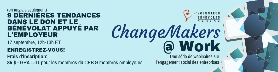 (en anglais seulement) 9 dernières tendances dans le don et le bénévolat appuyé par l'employeur. ChangeMakers@Work, Une série de webinaires sur l'engagement social des entreprises. 17 septembre, 12h à 13h HAE. Enregistrez-vous! Frais d'inscription: 85 $ , Gratuit pour les membres du CEB et employeurs.