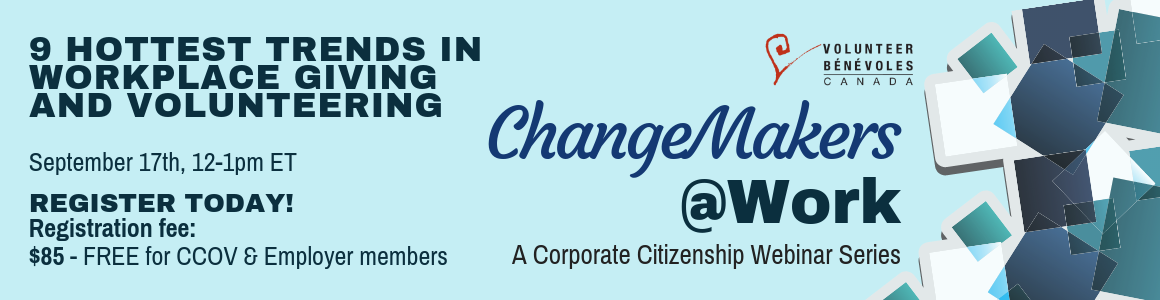 9 Hottest Trends in Workplace Giving And Volunteering, ChangeMakers@Work - A Corporate Citizenship Webinar Series. September 17th, 12-1pm ET. Register Today! Registration Fee: $85, Free for CCOV & Employer Members.