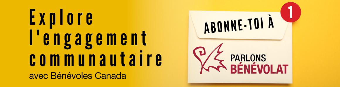 Sur un arrière-plan jaune, Explore l'engagement communautaire avec Bénévoles Canada. Abonne-toi à Parlons Bénévolat! Image d'une envelope avec un avis de courriel rouge.